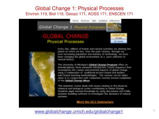 Global Change 1: Physical Processes Environ 110, Biol 110, Geosci 171, AOSS 171, ENSCEN 171
