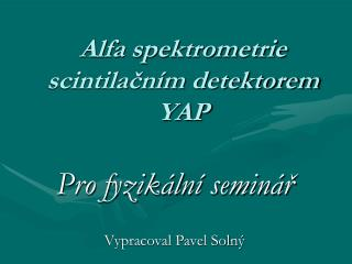 Alfa spektrometrie  scintilačním detektorem  YAP