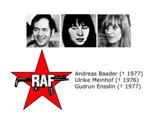 Andreas Baader (� 1977) Ulrike Meinhof (� 1976) Gudrun Ensslin (� 1977)