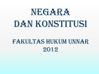 NEGARA  DAN  KONSTITUSI FAKULTAS HUKUM UNNAR 2012