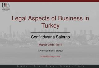 Legal  Aspects of Business in  Turkey Confindustria Salerno March  25th,  2014