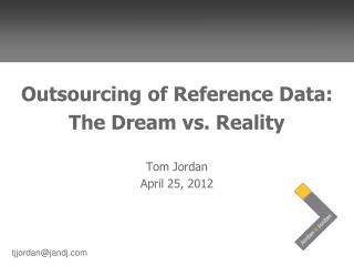 Outsourcing of Reference Data:  The Dream vs. Reality Tom Jordan April 25, 2012