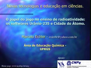 O papel do jogo no ensino de radioatividade: os softwares Urânio-235 e Cidade do Átomo.