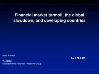 Financial market turmoil, the global slowdown, and developing countries