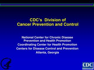 CDC's  Division of  Cancer Prevention and Control