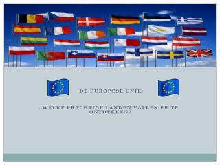 De Europese Unie Welke prachtige landen vallen er te ontdekken?