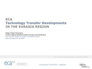 ECA Technology Transfer Developments IN THE EURASIA REGION Stefan Holger Schandera