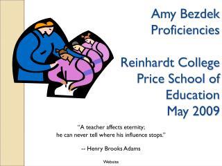 Amy Bezdek Proficiencies Reinhardt College Price School of Education May 2009