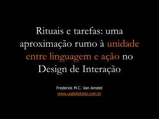 Rituais e tarefas: uma aproximaç ão rumo à  unidade entre linguagem e ação  no Design de Interação