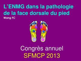 L ' ENMG dans la pathologie de la face dorsale du pied Wang FC