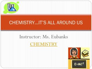 CHEMISTRY…IT'S ALL AROUND US