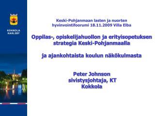Keski-Pohjanmaan lasten ja nuorten  hyvinvointifoorumi 18.11.2009 Villa Elba  Oppilas-, opiskelijahuollon ja erityisopet