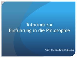 Tutorium zur Einf�hrung in die Philosophie