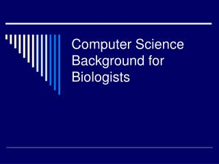 Computer Science Background for Biologists