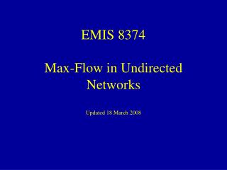 EMIS 8374 Max-Flow in Undirected Networks  Updated 18 March 2008