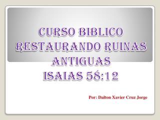 CURSO BIBLICO RESTAURANDO RUINAS ANTIGUAS ISAIAS 58:12