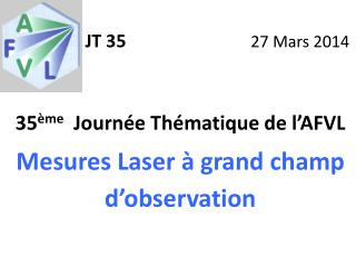 35 ème   Journée Thématique de l'AFVL Mesures Laser à grand champ d'observation