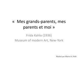 «Mes grands-parents, mes parents et moi»