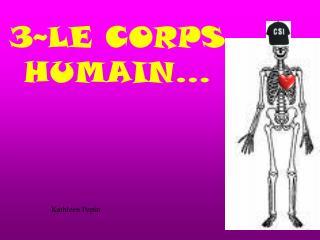 3~LE CORPS HUMAIN…