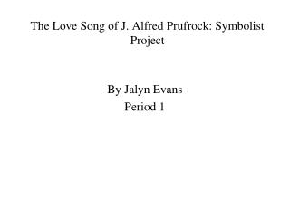 The Love Song of J. Alfred Prufrock: Symbolist Project