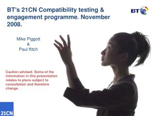 BT s 21CN Compatibility testing  engagement programme. November 2008.