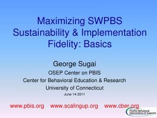 Maximizing SWPBS Sustainability & Implementation Fidelity: Basics