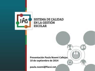 Presentación Paula Noemi Callejas 10  de septiembre de  2014 p aula.noemi@flacsi
