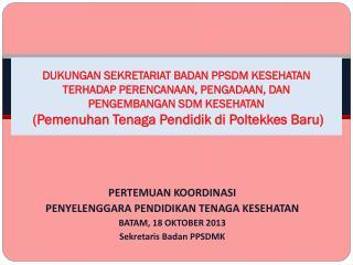 PERTEMUAN KOORDINASI  PENYELENGGARA PENDIDIKAN TENAGA KESEHATAN BATAM, 18 OKTOBER 2013
