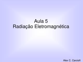 Aula 5 Radiação Eletromagnética
