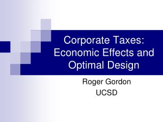 Corporate Taxes: Economic Effects and Optimal Design