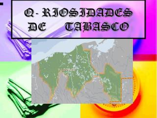 Q- RIOSIDADES DE      TABASCO