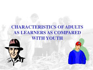 CHARACTERISTICS OF ADULTS AS LEARNERS AS COMPARED WITH YOUTH