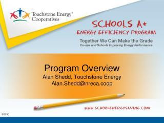 Program Overview Alan Shedd, Touchstone Energy Alan.Sheddnreca.coop