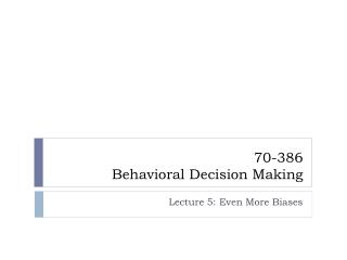 70-386  Behavioral Decision Making