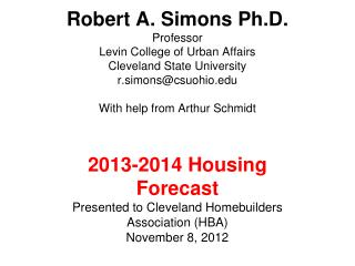 2013-2014 Housing Forecast Presented to Cleveland Homebuilders Association (HBA) November 8, 2012