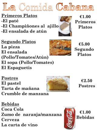 Primeros Platos -El paté -El Champiñones al  ajillo -El ensalada de atún Segundo Platos La pizza