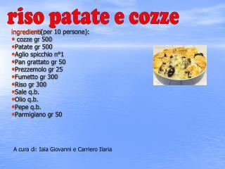ingredienti (per 10 persone):  cozze gr 500 Patate gr 500 Aglio spicchio n°1 Pan grattato gr 50