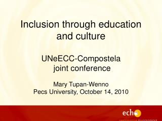 Inclusion through education and culture   UNeECC-Compostela  joint conference  Mary Tupan-Wenno Pecs University, October