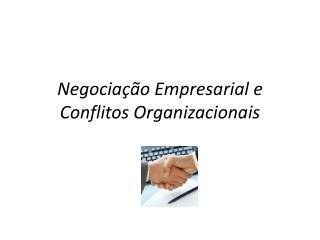 Negocia��o Empresarial e Conflitos Organizacionais