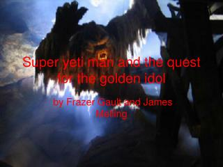 Super yeti man and the quest for the golden idol