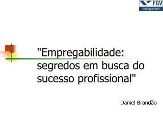 """""""Empregabilidade:  segredos em busca do sucesso profissional"""""""