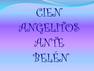 CIEN  ANGELITOS ANTE  BELÉN