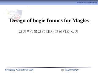 Design of bogie frames for Maglev