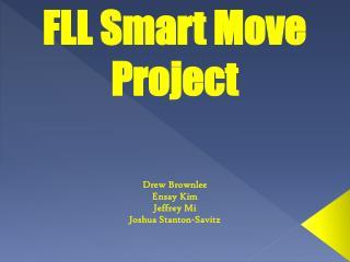 FLL Smart Move Project Drew Brownlee Ensay Kim Jeffrey Mi Joshua Stanton-Savitz