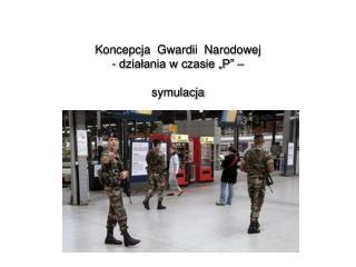 """Koncepcja  Gwardii  Narodowej - działania w czasie """"P"""" – symulacja"""
