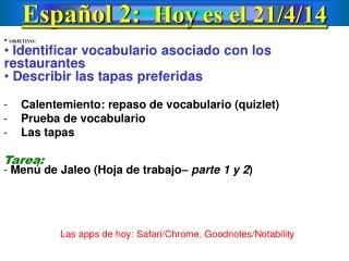 Español  2:   Hoy  es  el  21/ 4 /14