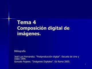 Tema  4  Composición digital de imágenes.