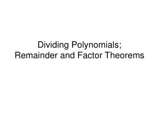 Dividing Polynomials; Remainder and Factor Theorems