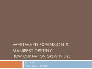 Westward expansion & manifest  destiny: How our nation grew in size
