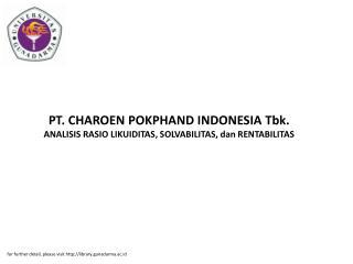 PT. CHAROEN POKPHAND INDONESIA Tbk. ANALISIS RASIO LIKUIDITAS, SOLVABILITAS, dan RENTABILITAS